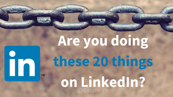 The 20 Things You Need To Be Doing On LinkedIn Now